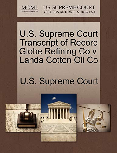 9781244985940: U.S. Supreme Court Transcript of Record Globe Refining Co v. Landa Cotton Oil Co