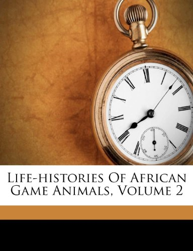 9781245073325: Life-histories Of African Game Animals, Volume 2