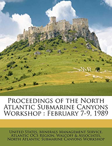 9781245121743: Proceedings of the North Atlantic Submarine Canyons Workshop: February 7-9, 1989