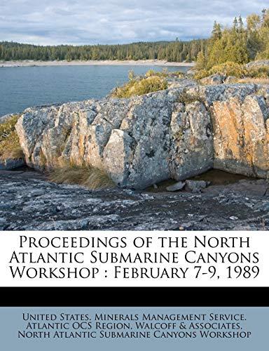 9781245134200: Proceedings of the North Atlantic Submarine Canyons Workshop: February 7-9, 1989