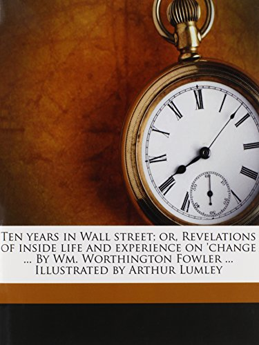 9781245177320: Ten years in Wall street; or, Revelations of inside life and experience on 'change ... By Wm. Worthington Fowler ... Illustrated by Arthur Lumley