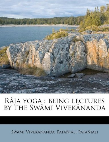 9781245205788: Raja Yoga: Being Lectures by the Swami Vivekananda