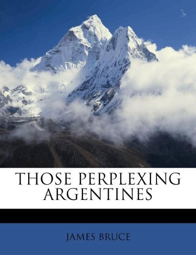 9781245211970: THOSE PERPLEXING ARGENTINES