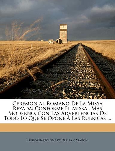 9781245279857: Ceremonial Romano De La Missa Rezada: Conforme El Missal Mas Moderno, Con Las Advertencias De Todo Lo Que Se Opone Á Las Rubricas ... (Spanish Edition)