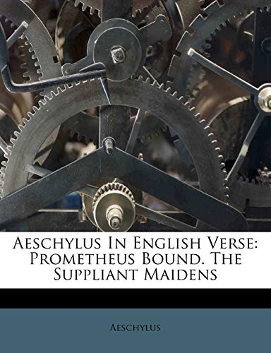 9781245292054: Aeschylus In English Verse: Prometheus Bound. The Suppliant Maidens