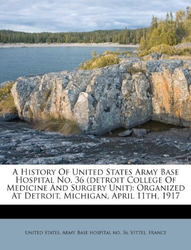 9781245346900: A History Of United States Army Base Hospital No. 36 (detroit College Of Medicine And Surgery Unit): Organized At Detroit, Michigan, April 11th, 1917