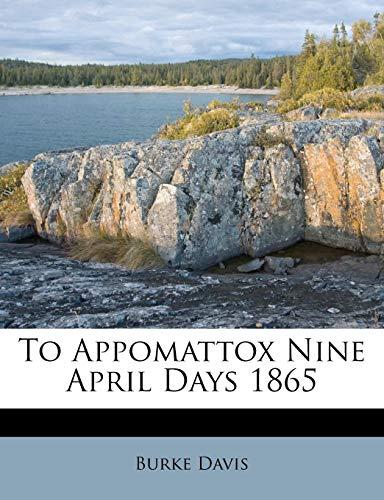 9781245428637: To Appomattox Nine April Days 1865