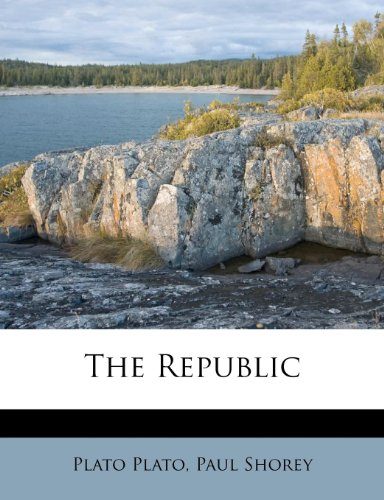 The Republic: Plato, Plato; Shorey, Paul
