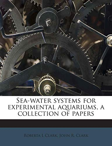 9781245665971: Sea-water systems for experimental aquariums, a collection of papers