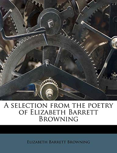 A selection from the poetry of Elizabeth Barrett Browning (9781245672757) by Elizabeth Barrett Browning