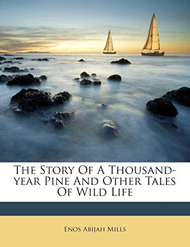 9781245708555: The Story Of A Thousand-year Pine And Other Tales Of Wild Life