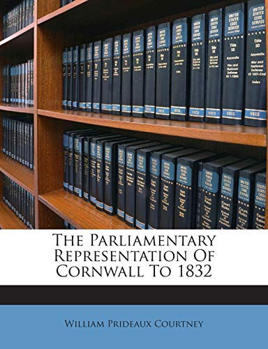 9781245709453: The Parliamentary Representation Of Cornwall To 1832
