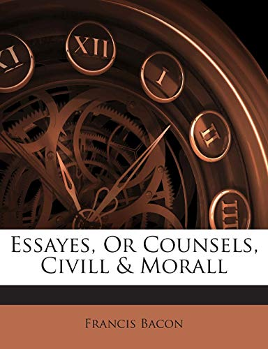 9781245732970: Essayes, Or Counsels, Civill & Morall