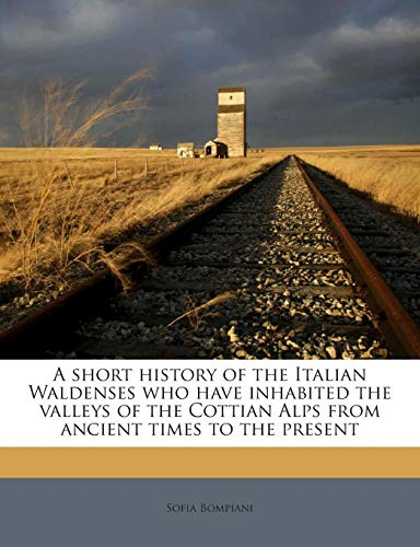 9781245742719: A short history of the Italian Waldenses who have inhabited the valleys of the Cottian Alps from ancient times to the present