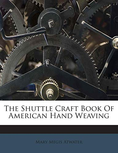 9781245746694: The Shuttle Craft Book Of American Hand Weaving