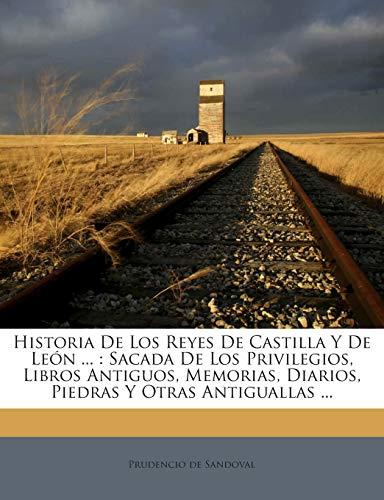 9781245760812: Historia De Los Reyes De Castilla Y De León ...: Sacada De Los Privilegios, Libros Antiguos, Memorias, Diarios, Piedras Y Otras Antiguallas ... (Spanish Edition)
