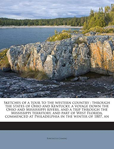 9781245771795: Sketches of a tour to the western country: through the states of Ohio and Kentucky, a voyage down the Ohio and Mississippi rivers, and a trip through ... at Philadelphia in the winter of 1807, an