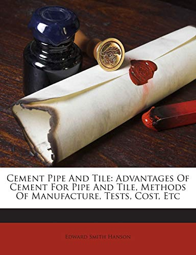 9781245827515: Cement Pipe And Tile: Advantages Of Cement For Pipe And Tile, Methods Of Manufacture, Tests, Cost, Etc