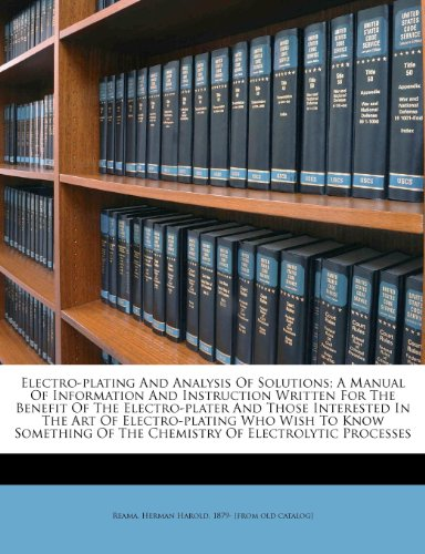 9781245845182: Electro-plating And Analysis Of Solutions; A Manual Of Information And Instruction Written For The Benefit Of The Electro-plater And Those Interested ... Of The Chemistry Of Electrolytic Processes