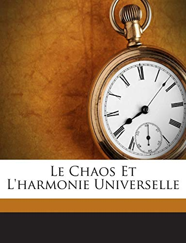 9781245893725: Le Chaos Et L'harmonie Universelle (French Edition)