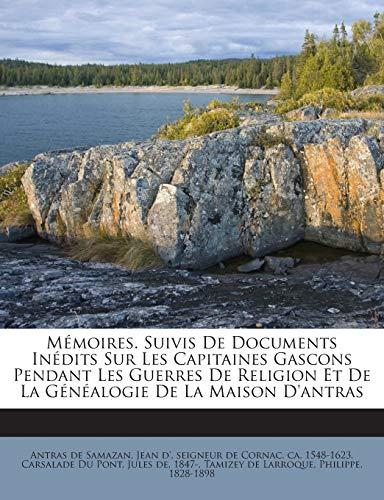 9781245912860: Memoires. Suivis de Documents Inedits Sur Les Capitaines Gascons Pendant Les Guerres de Religion Et de La Genealogie de La Maison D'Antras