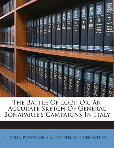 9781245919838: The Battle Of Lodi; Or, An Accurate Sketch Of General Bonaparte's Campaigns In Italy