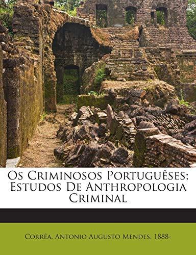 Os Criminosos Portuguêses; Estudos De Anthropologia Criminal