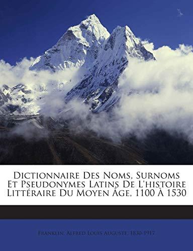 9781245936170: Dictionnaire Des Noms, Surnoms Et Pseudonymes Latins De L'histoire Littéraire Du Moyen Âge, 1100 À 1530 (French Edition)
