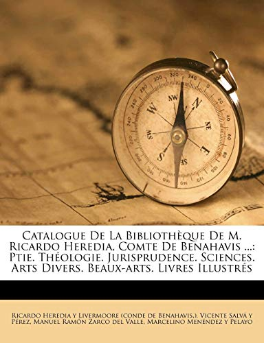 9781246042931: Catalogue De La Bibliothèque De M. Ricardo Heredia, Comte De Benahavis ...: Ptie. Théologie. Jurisprudence. Sciences. Arts Divers. Beaux-arts. Livres Illustrés (French Edition)