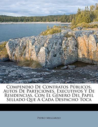 9781246078565: Compendio De Contratos Públicos, Autos De Particiones, Executivos Y De Residencias, Con El Género Del Papel Sellado Que A Cada Despacho Toca