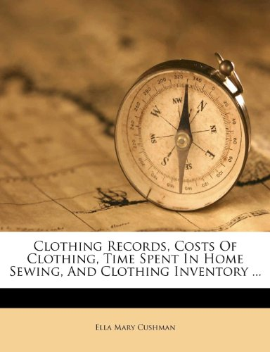9781246090505: Clothing Records, Costs Of Clothing, Time Spent In Home Sewing, And Clothing Inventory ...