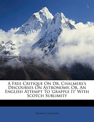 9781246103915: A Free Critique On Dr. Chalmers's Discourses On Astronomy, Or, An English Attempt To 'grapple It' With Scotch Sublimity