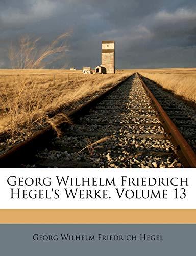 9781246336269: Georg Wilhelm Friedrich Hegel's Werke, Volume 13 (German Edition)