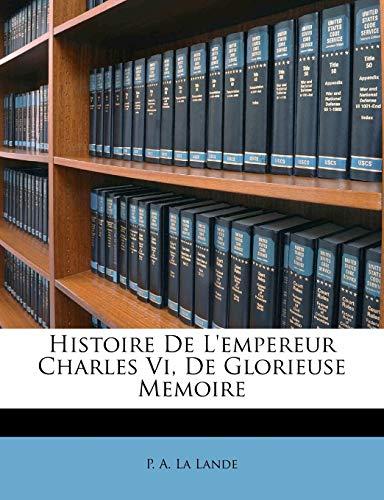 9781246340815: Histoire de L'Empereur Charles VI, de Glorieuse Memoire