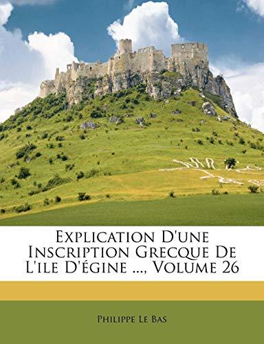 9781246355970: Explication D'une Inscription Grecque De L'ile D'égine ..., Volume 26 (French Edition)
