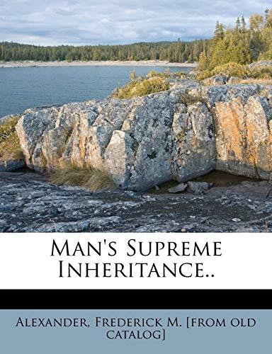 9781246443622: Man's Supreme Inheritance..