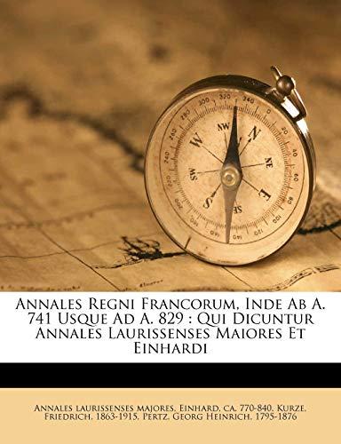 9781246460865: Annales Regni Francorum, Inde Ab A. 741 Usque Ad A. 829: Qui Dicuntur Annales Laurissenses Maiores Et Einhardi (German Edition)