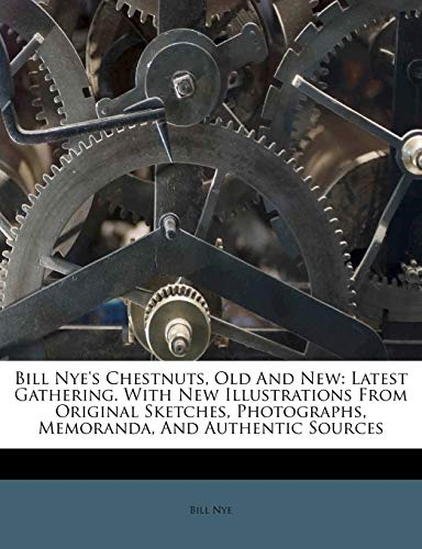 9781246476507: Bill Nye's Chestnuts, Old And New: Latest Gathering. With New Illustrations From Original Sketches, Photographs, Memoranda, And Authentic Sources