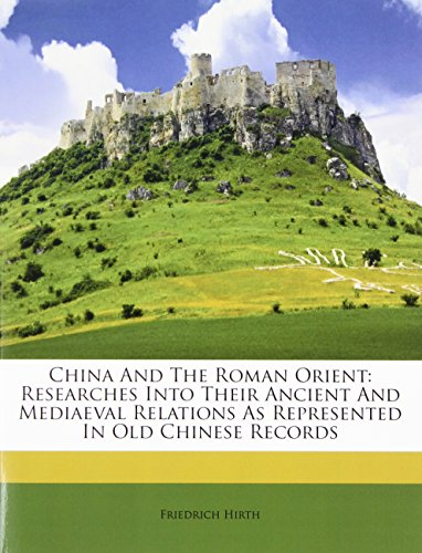 9781246497908: China And The Roman Orient: Researches Into Their Ancient And Mediaeval Relations As Represented In Old Chinese Records