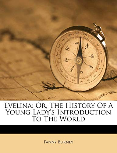 Evelina: Or, The History Of A Young Lady's Introduction To The World (9781246581508) by Fanny Burney