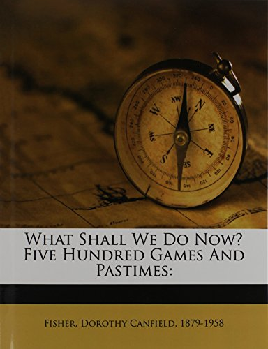 9781246604498: What Shall We Do Now? Five Hundred Games And Pastimes