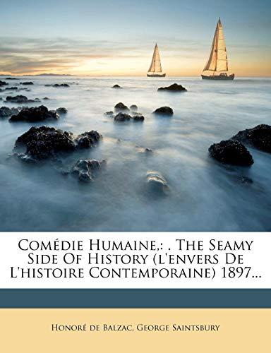 9781246638301: Comédie Humaine,: . The Seamy Side Of History (l'envers De L'histoire Contemporaine) 1897...