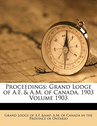 9781246709773: Proceedings: Grand Lodge of A.F. & A.M. of Canada, 1903 Volume 1903