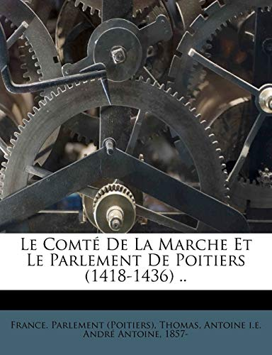 9781246732900: Le Comté De La Marche Et Le Parlement De Poitiers (1418-1436) .. (French Edition)