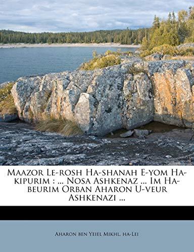 9781246747928: Maazor Le-rosh Ha-shanah E-yom Ha-kipurim: ... Nosa Ashkenaz ... Im Ha-beurim Orban Aharon U-veur Ashkenazi ...
