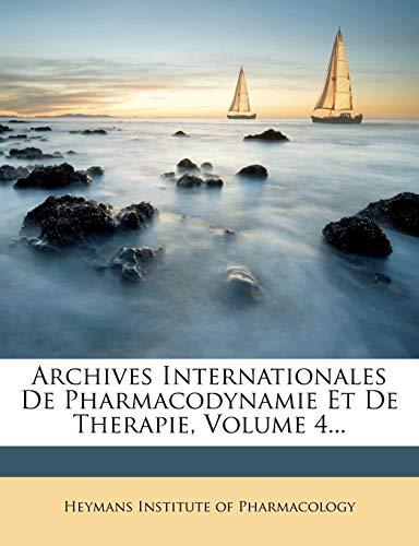 9781246780284: Archives Internationales De Pharmacodynamie Et De Therapie, Volume 4... (French Edition)