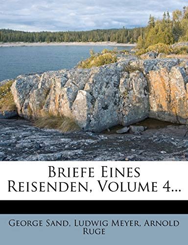 Briefe Eines Reisenden, Volume 4... (German Edition) (1246846055) by Sand, George; Meyer, Ludwig; Ruge, Arnold