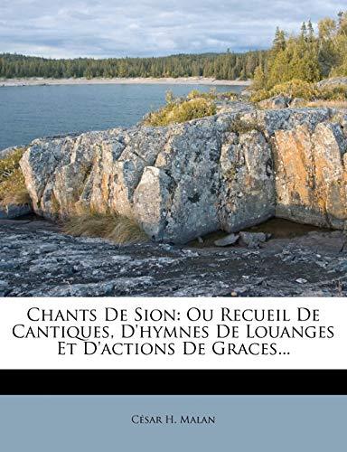 Chants de Sion: Ou Recueil de Cantiques,: C Sar H