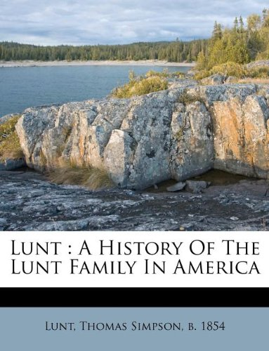 9781246972757: Lunt: A History Of The Lunt Family In America