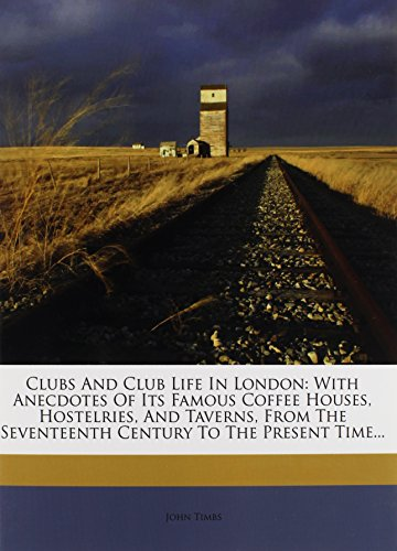 9781247060033: Clubs And Club Life In London: With Anecdotes Of Its Famous Coffee Houses, Hostelries, And Taverns, From The Seventeenth Century To The Present Time...